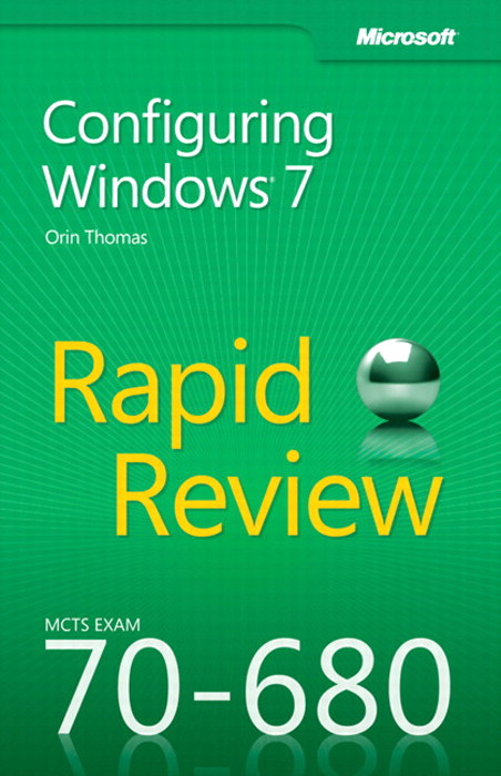 MCTS 70-680 Rapid Review: Configuring Windows 7