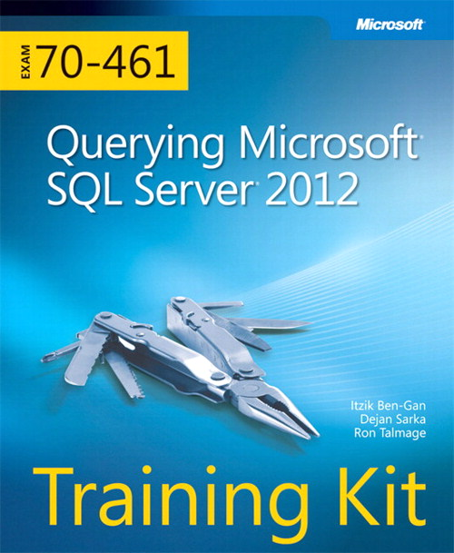 Training Kit (Exam 70-461) Querying Microsoft SQL Server 2012 (MCSA)