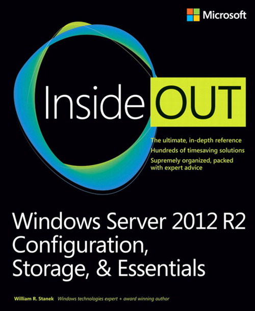 Windows Server 2012 R2 Inside Out Volume 1: Configuration, Storage, & Essentials