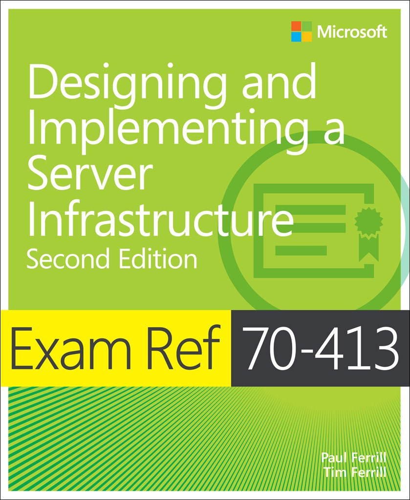 Exam Ref 70-413 Designing and Implementing a Server Infrastructure (MCSE), 2nd Edition