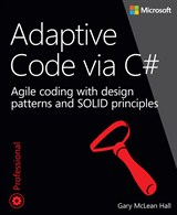 Adaptive Code via C#: Agile coding with design patterns and SOLID principles