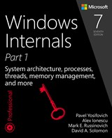 Windows Internals, Part 1: System architecture, processes, threads, memory management, and more, 7th Edition