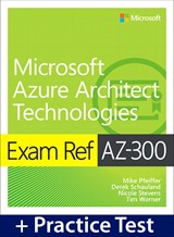 Exam Ref AZ-300 Microsoft Azure Architect Technologies with Practice Test