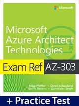 Exam Ref AZ-303 Microsoft Azure Architect Technologies with Practice Test