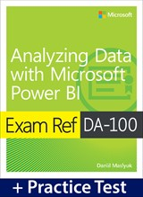 Exam Ref DA-100 Analyzing Data with Microsoft Power BI with Practice Test