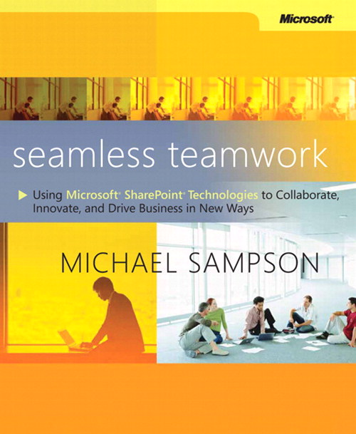Seamless Teamwork: Using Microsoft SharePoint Technologies to Collaborate, Innovate, and Drive Business in New Ways