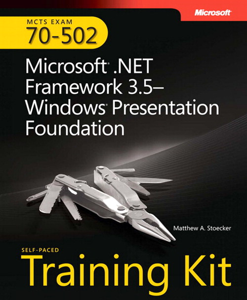 MCTS Self-Paced Training Kit (Exam 70-502): Microsoft .NET Framework 3.5 Windows Presentation Foundation