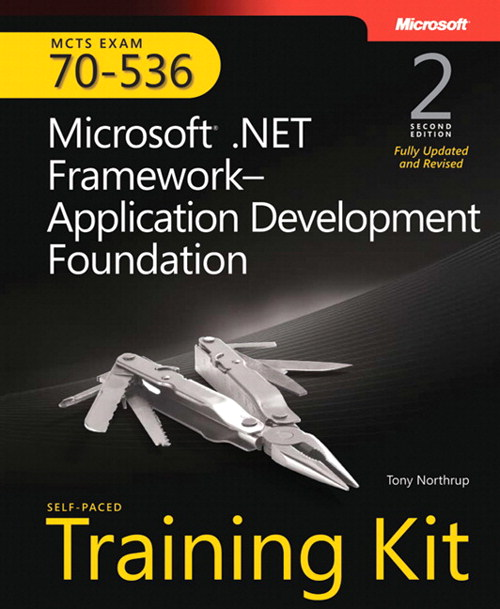 MCTS Self-Paced Training Kit (Exam 70-536): Microsoft .NET Framework Application Development Foundation, 2nd Edition