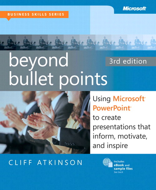 Beyond Bullet Points, 3rd Edition: Using Microsoft PowerPoint to Create Presentations That Inform, Motivate, and Inspire, 3rd Edition