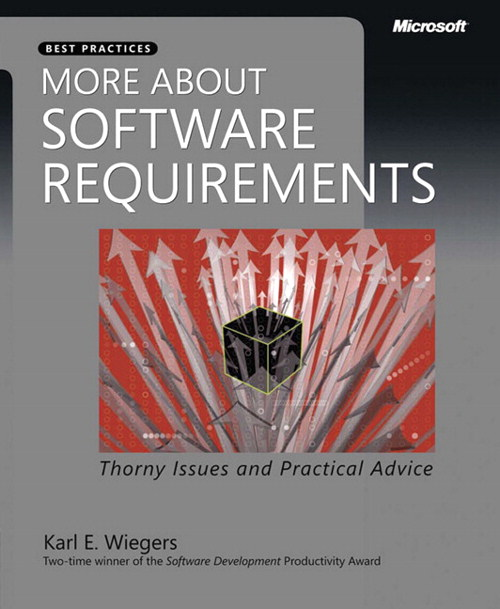 More About Software Requirements: Thorny Issues and Practical Advice