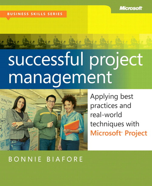 Successful Project Management: Applying Best Practices, Proven Methods, and Real-World Techniques with Microsoft Project