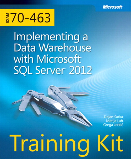 Training Kit (Exam 70-463) Implementing a Data Warehouse with Microsoft SQL Server 2012 (MCSA)
