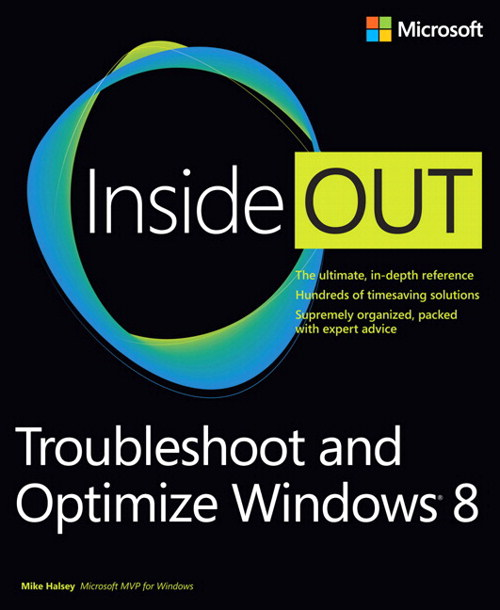 Troubleshoot and Optimize Windows 8 Inside Out