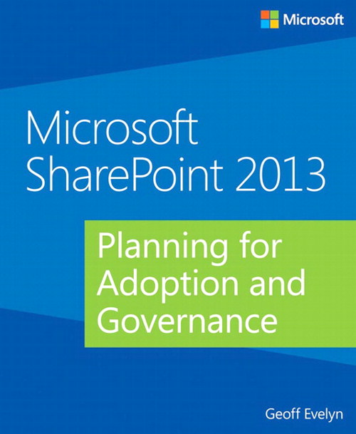 Microsoft SharePoint 2013 Planning for Adoption and Governance