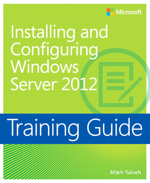 Training Guide Installing and Configuring Windows Server 2012 (MCSA)