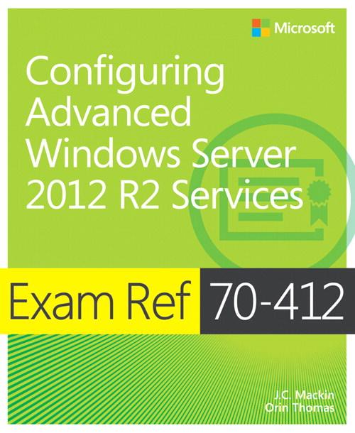 Exam Ref MCSA/MCSE 70-412: Configuring Advanced Windows Server 2012 R2 Services