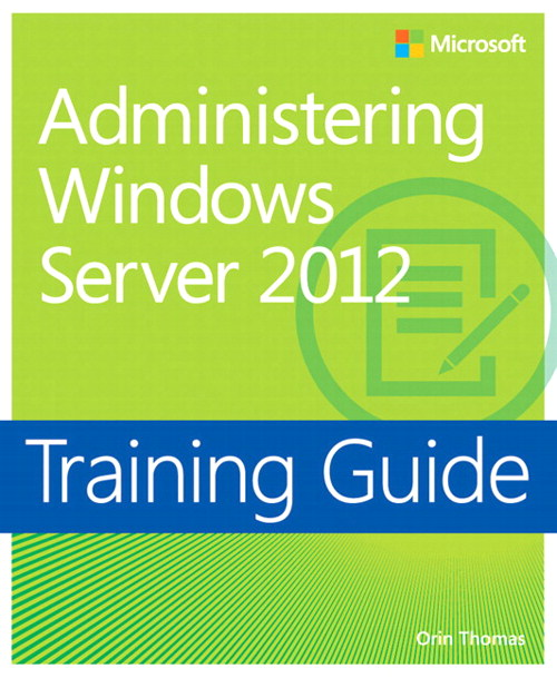 Training Guide Administering Windows Server 2012 (MCSA)
