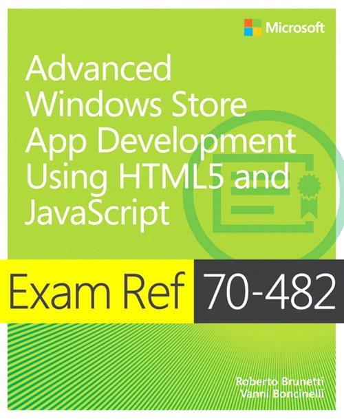 Exam Ref 70-482: Advanced Windows Store App Development using HTML5 and JavaScript