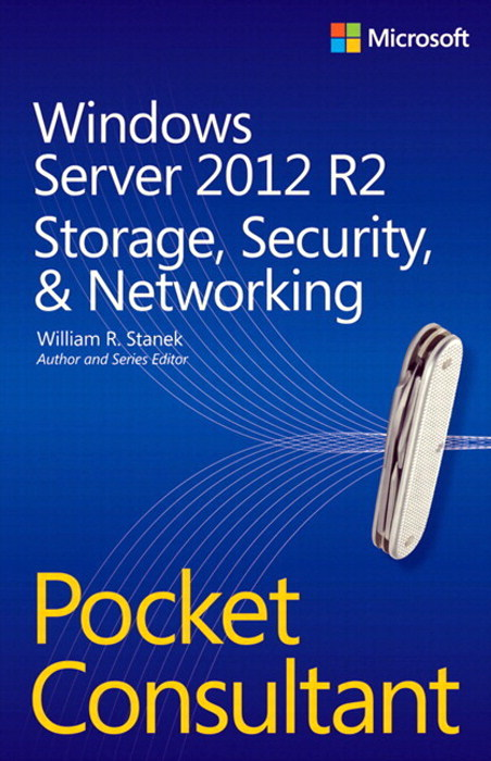 Windows Server 2012 R2 Pocket Consultant Volume 2: Storage, Security, & Networking