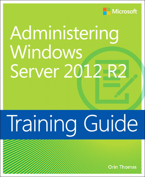 Training Guide Administering Windows Server 2012 R2 (MCSA)