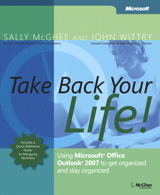 Take Back Your Life!: Using Microsoft Office Outlook 2007 to Get Organized and Stay Organized