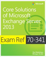 Exam Ref 70-341 Core Solutions of Microsoft Exchange Server 2013 (MCSE)