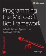 Programming the Microsoft Bot Framework: A Multiplatform Approach to Building Chatbots