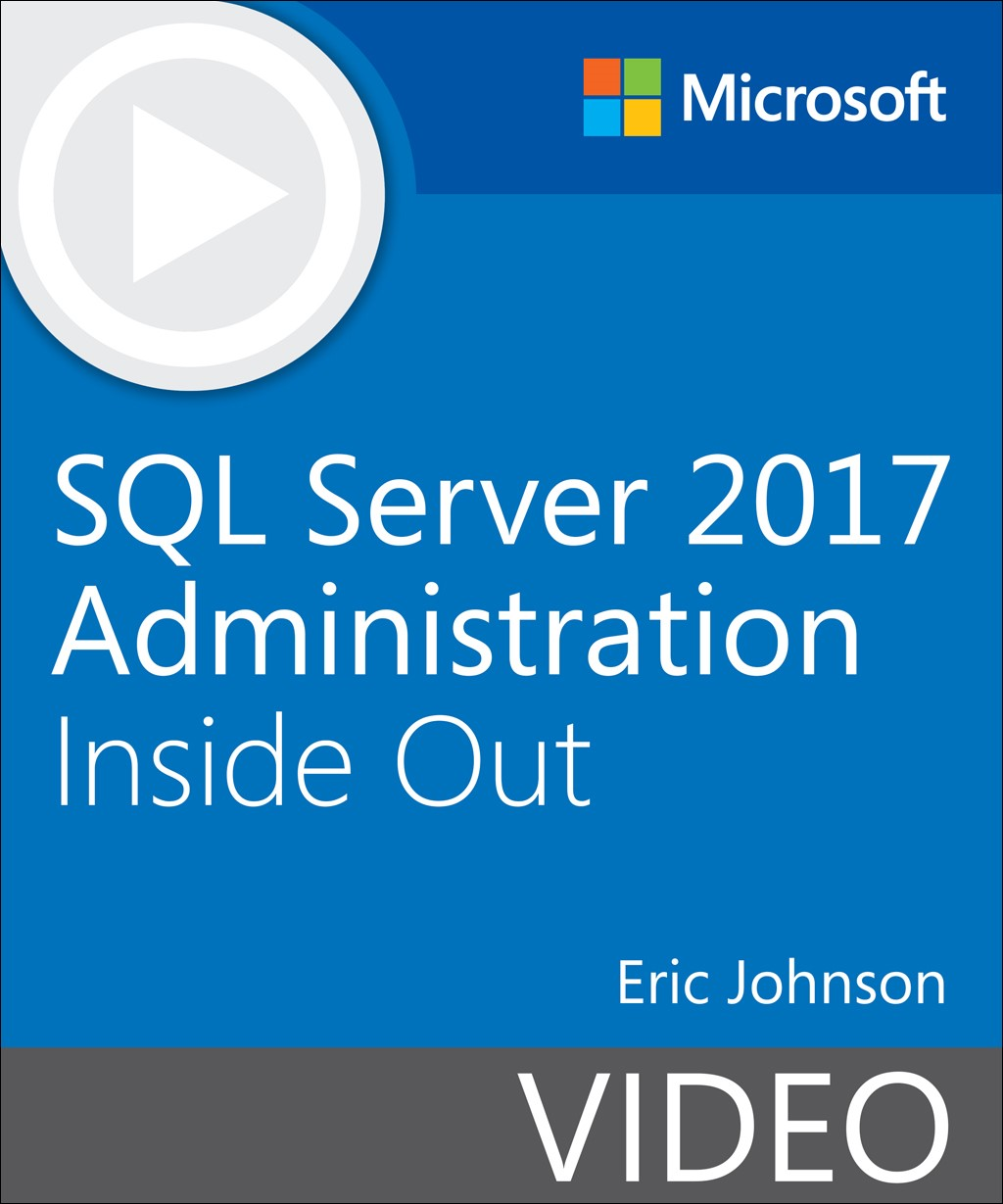 SQL Server 2017 Administration Inside Out (Video)